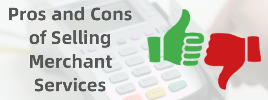 Selling Merchant Services Pros and Cons