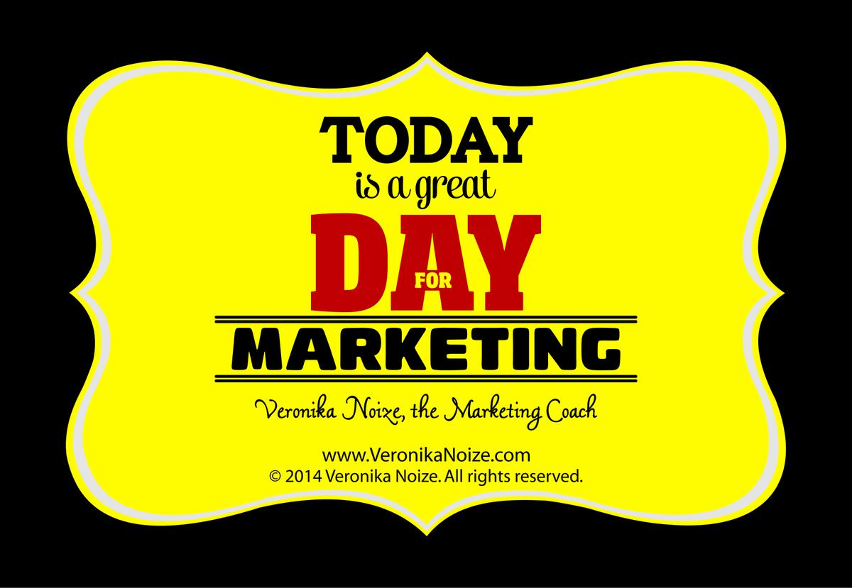 Today is a great day for marketing!