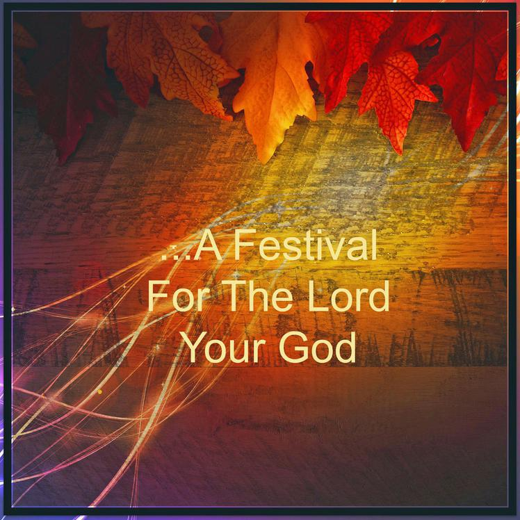 A Festival For The Lord Your God