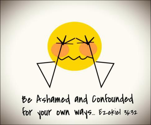 Be Ashamed and Confounded