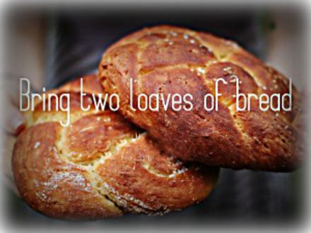 Bring Two Loaves Of Bread