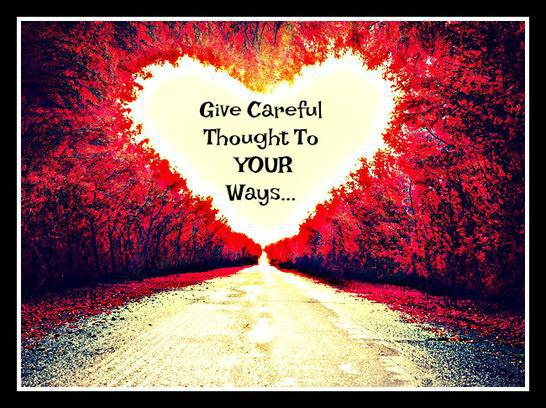Give Careful Thought To Your Ways