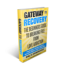 Gateway to Recovering: Guide for Love Addicts on How to Achieve Healing and Recovering from Love Add