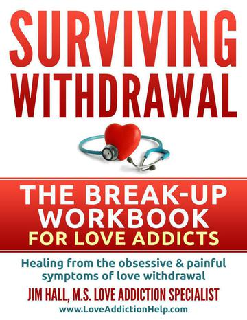Surviving Love Withdrawal: A Recovery Workbook for Love Addicts in a Breakup